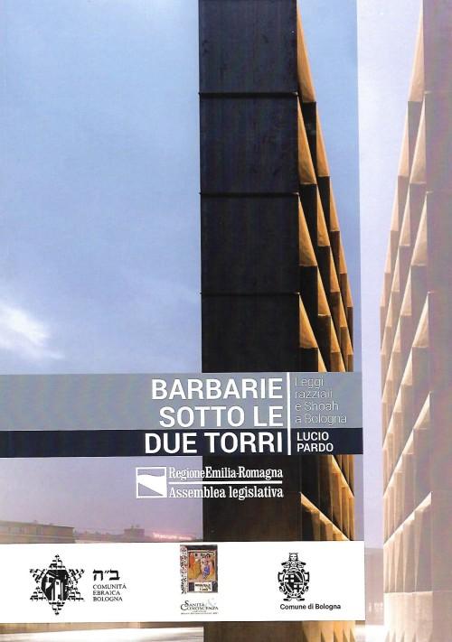 Barbarie sotto le Due Torri un libro di Lucio Pardo pubblicato dalla Regione Emilia Romagna
